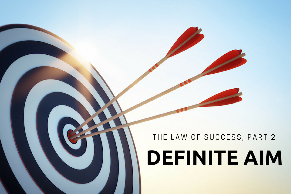 The Law of Success, Part 2: Definite Aim