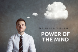 The Law of Success, Part 1: Power of the Mind