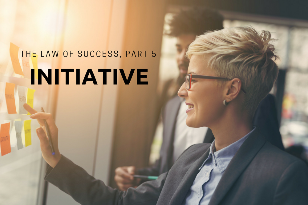 The Law of Success, Part 5: Initiative