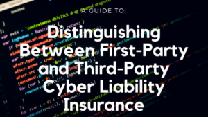 Distinguishing Between First-Party and Third-Party Cyber Liability Insurance_ A Guide