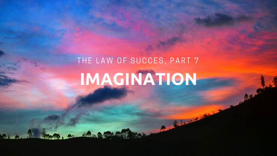 The Law of Success, Part 7: Imagination