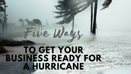 Five Ways to get your business ready for a hurricane