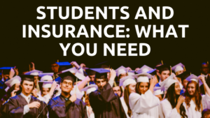 Students and Insurance, what you NEED
