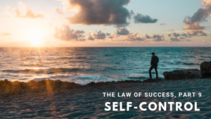 The Law of Success, Part 9: self-control