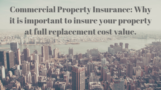Commercial Property Insurance__ Why it is important to insure your property at full replacement cost value