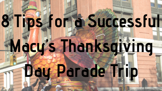 8 Tips for a Successful Macy's Thanksgiving Day Parade Trip