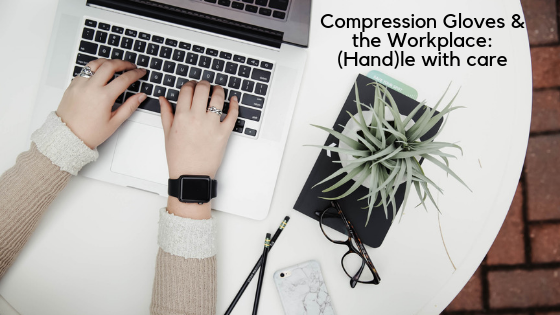 Compression Gloves and the Workplace
