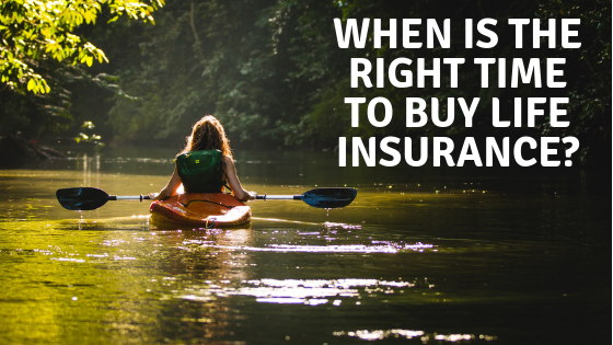 when is the right time to buy life insurance