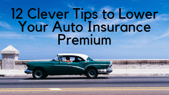 12 Clever Tips to Lower Your Auto Insurance Premium