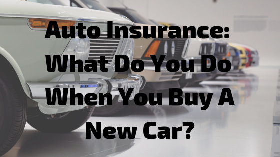 Auto Insurance_ What Do You Do When You Buy A New Car