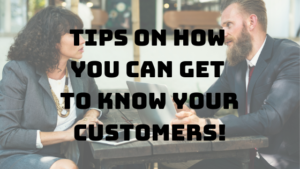 Tips on how you can get to know your customers