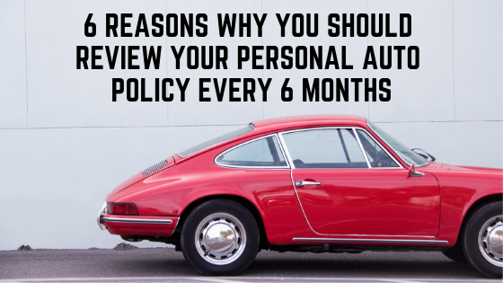 6 Reasons Why You Should Review Your Personal Auto Policy Every 6 Months