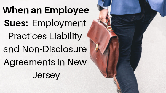 When an Employee Sues_ Employment Practices Liability and Non-Disclosure Agreements in New Jersey