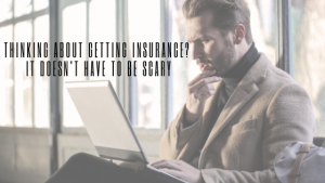 Thinking About Getting Insurance_ It Doesn't Have to Be Scary
