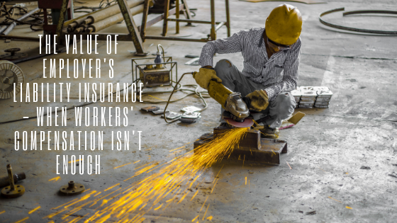 The Value of Employer's Liability Insurance - When Workers' Compensation Isn't Enough
