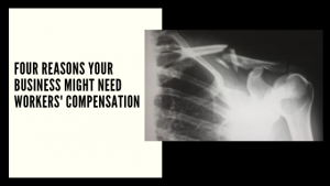 Four Reasons Your Business Might Need Workers' Compensation